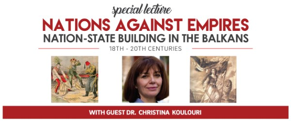 Lecture: Nations Against Empires: Nation-State Building in the Balkans