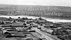 Film: To the Ends of the Earth: A Portrait of Jewish San Diego