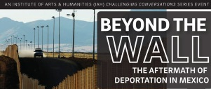 Talk: Beyond the Wall - The Aftermath of Deportation in Mexico